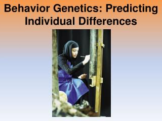 Behavior Genetics: Predicting Individual Differences