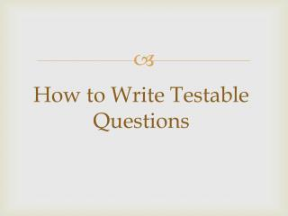 How to Write Testable Questions