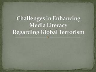 Challenges in Enhancing  Media  Literacy Regarding Global Terrorism