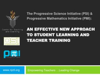 The Progressive Science Initiative PSI   Progressive Mathematics Initiative PMI:  An Effective New Approach to Student L