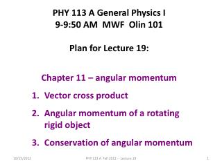 PHY 113 A General Physics I 9-9:50 AM  MWF  Olin 101 Plan for Lecture 19: