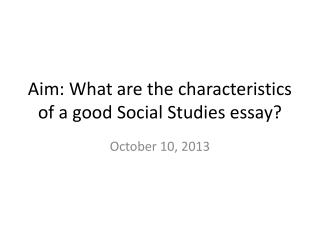 Aim: What are the characteristics of a good Social Studies essay?