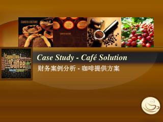 Case Study - Café Solution