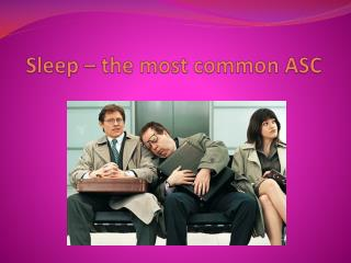 Sleep – the most common ASC