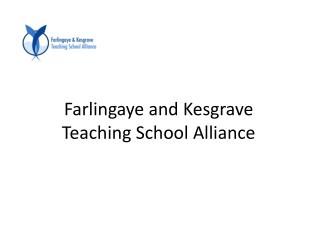 Farlingaye and Kesgrave Teaching School Alliance