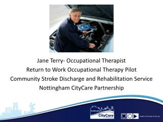 Jane Terry- Occupational Therapist Return to Work Occupational  T herapy Pilot