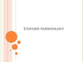 Uniform terminology