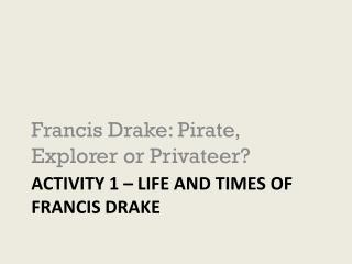 Activity 1 � life and times of Francis Drake