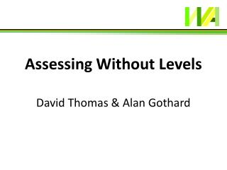 Assessing Without Levels David Thomas & Alan Gothard