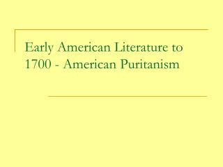 Early American Literature to 1700 - American Puritanism