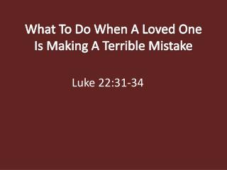 What To Do When A Loved One Is Making A Terrible Mistake