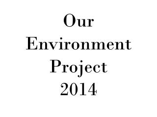 Our Environment Project  2014
