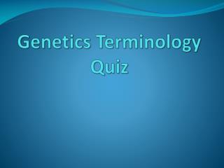 Genetics Terminology Quiz