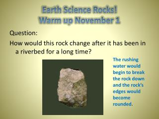 Earth Science Rocks! Warm up  November 1