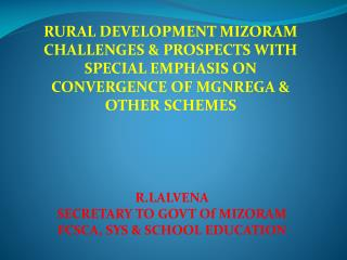 R.LALVENA SECRETARY TO GOVT Of MIZORAM FCSCA, SYS & SCHOOL EDUCATION