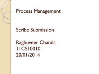 Process Management Scribe Submission Raghuveer Chanda 11CS10010 20/01/2014
