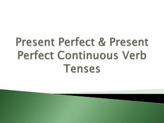 Present Perfect & Present Perfect Continuous Verb Tenses