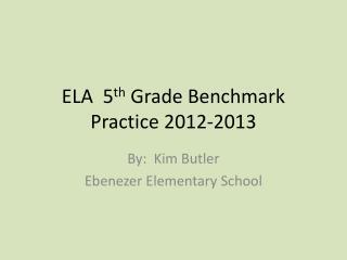 ELA  5 th  Grade Benchmark Practice 2012-2013