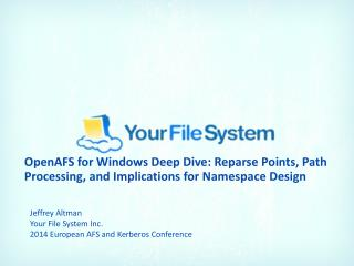 Jeffrey Altman Your File System Inc. 2014 European AFS and Kerberos Conference