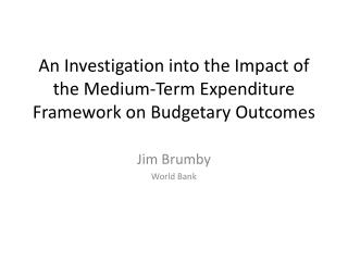 An Investigation into the Impact of the Medium-Term Expenditure Framework on  Budgetary  O utcomes