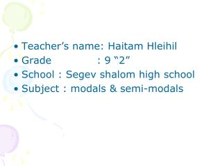 "Teacher's name:  Haitam Hleihil Grade             : 9 ""2"" School :  Segev  shalom high school"