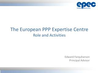 The European PPP  E xpertise Centre Role and Activities