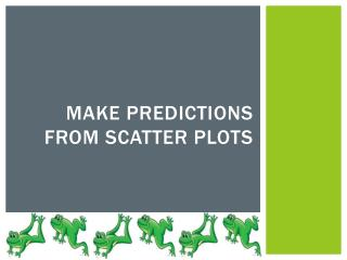 Make Predictions from Scatter Plots