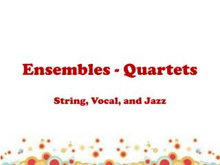Ensembles - Quartets