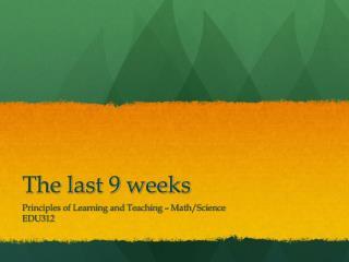 The last 9 weeks