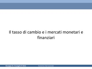 Il tasso di cambio e i mercati monetari e finanziari