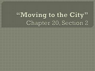 """Moving to the City"" Chapter 20, Section 2"