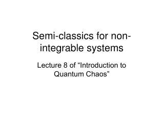 Semi-classics for non-integrable systems