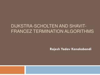 Dijkstra- Scholten and Shavit-Francez termination algorithms
