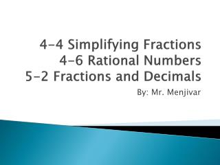 4-4 Simplifying  Fractions 4-6 Rational  Numbers 5-2 Fractions and  Decimals