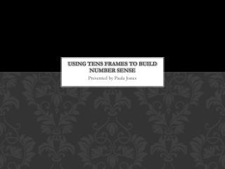 Using tens frames to build number sense