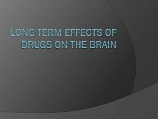 Long Term effects of drugs on the brain