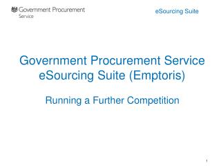 Government Procurement Service eSourcing Suite (Emptoris) Running a Further Competition