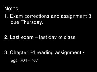 Notes: 1. Exam corrections and assignment 3 due Thursday. 2. Last exam – last day of class