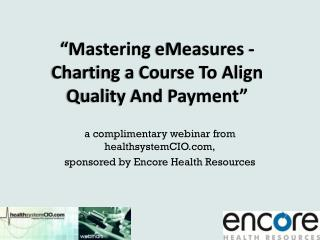 """Mastering  eMeasures  - Charting a Course To Align Quality And Payment"""