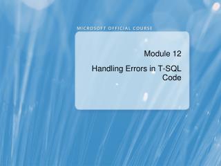 Module 12 Handling Errors in T-SQL Code