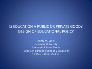 IS EDUCATION A PUBLIC OR PRIVATE GOOD? DESIGN OF EDUCATIONAL POLICY