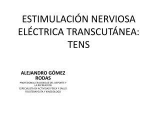ESTIMULACIÓN NERVIOSA ELÉCTRICA TRANSCUTÁNEA: TENS