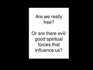 Are we really free? Or are there evil/ good spiritual forces that influence  us ?