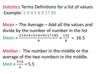 Statistics  Terms Definitions for a list of values  Example:  2 4 4 5 6 9 17 85