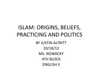 ISLAM: ORIGINS, BELIEFS, PRACTICING AND POLITICS
