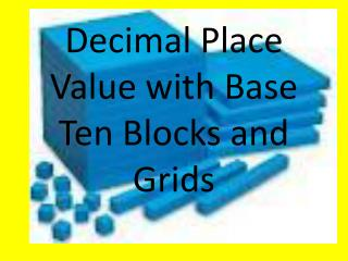 Decimal Place Value with Base Ten Blocks and Grids