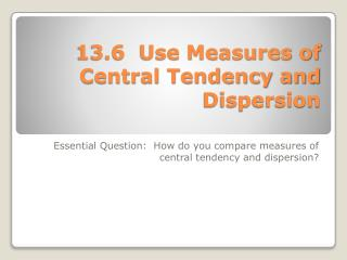 13.6  Use Measures of Central Tendency and Dispersion