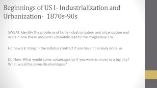 Beginnings of US I- Industrialization and  Urbanization-  1870s-90s