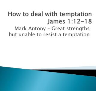 How to deal with  temptation James 1:12-18