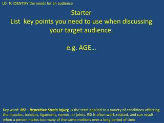 Starter List  key points you need to use when discussing your target audience. e.g. AGE…